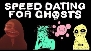 Speed Dating for Ghosts Part 1