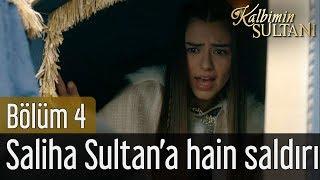 Kalbimin Sultanı 4. Bölüm - Saliha Sultan'a Hain Saldırı