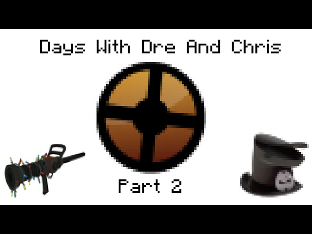 [Days With Dre and Chris] TF2: Bad Teammates Part 2