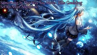 Set.Ko.Nyan NIghtcore-Something In The Way You Move by EllieGoulding