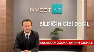 Kulaktan Dolma Yatırım Çıkmazı - Bildiğin Gibi Değil (Sezon 1 Bölüm#1) | InvestAZ Yatırım