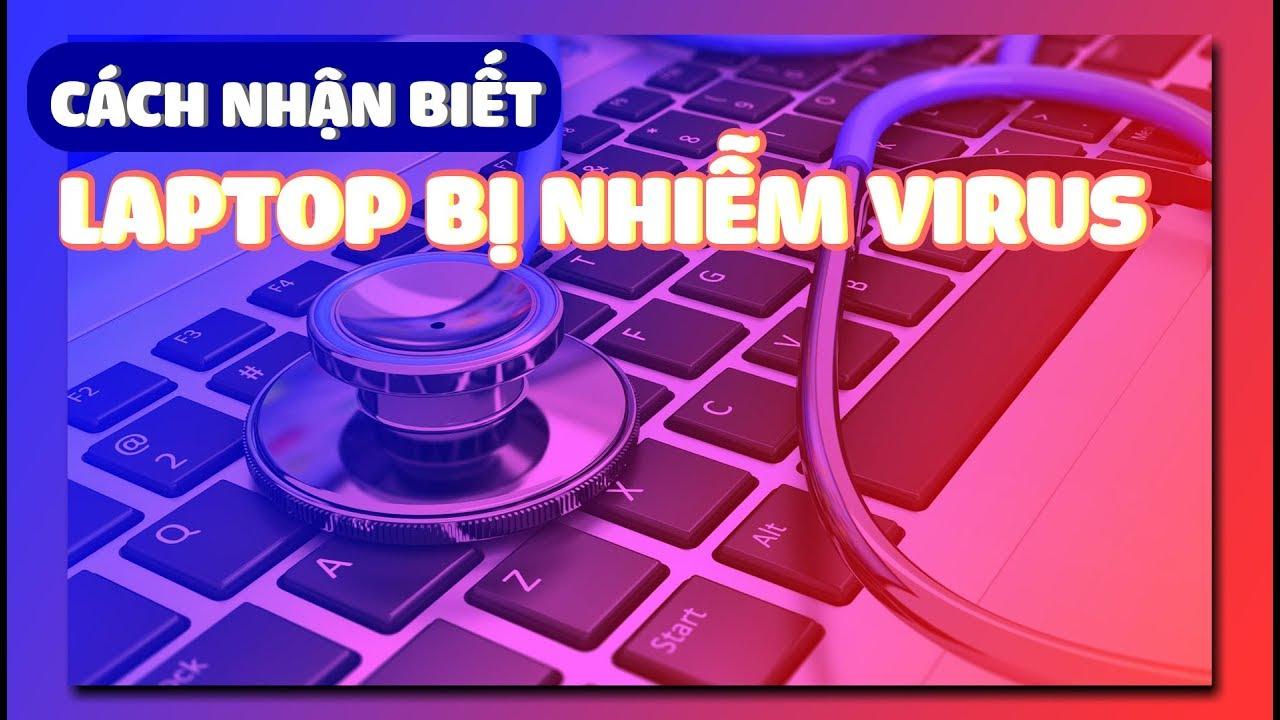 Laptop bị nhiễm VIRUS: nhận biết thế nào?
