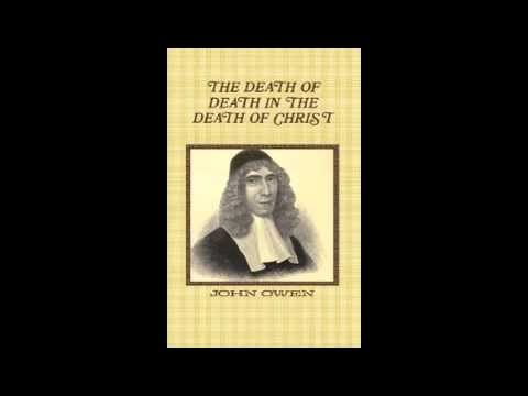 Limited Atonement defended: The Death of Death in the Death of Christ by John Owen: Bk 2 Ch1-2