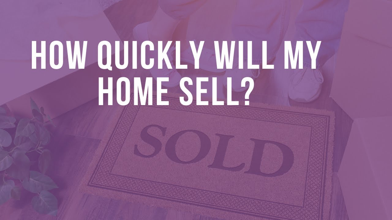 How Quickly Will My Home Sell ?