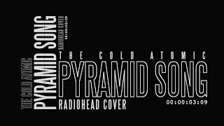 Radiohead - Pyramid Song [The Cold Atomic cover]