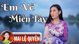 Em Về Miền Tây -  Mai Lệ Quyên | Sáng Tác: Minh Vy (MV OFFICIAL)