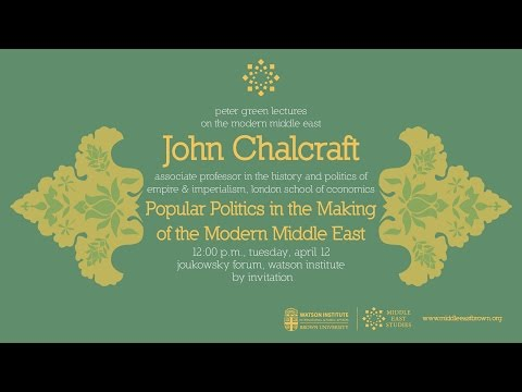 John Chalcraft – Popular Politics in the Making of the Modern Middle East