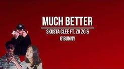 Much Better - Skusta Clee ft. Zo zo & Adda Cstr( Official LYRIC VIDEO) (prod ocean)