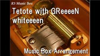 Tetote with GReeeeN/whiteeeen [Music Box]