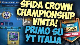 Ho FATTO le 20 VITTORIE nella SFIDA CROWN CHAMPIONSHIP, 1° su YT ITALIA - Clash Royale ITA