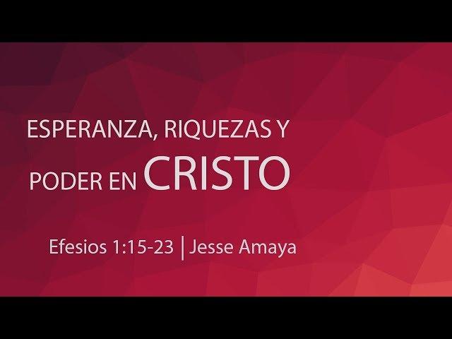 Esperanza, Riquezas y Poder en Cristo - Jesse Amaya