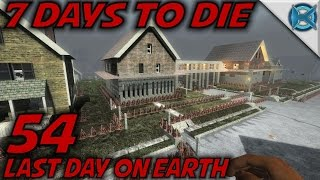 "7 Days to Die -Ep. 54- ""Last Day on Earth"" -Let"