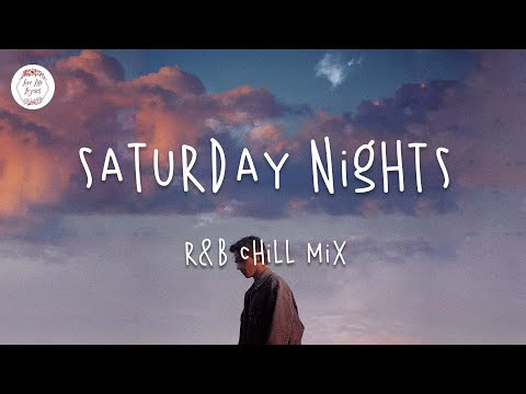 Saturday Nights - Chill out music mix - Khalid, Ali Gatie, Jeremy Zucker...