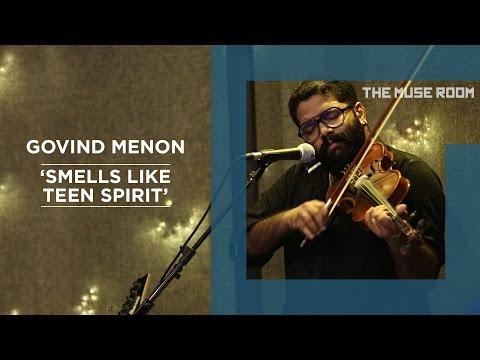 Smells Like Teen Spirit (Nirvana cover) - Govind Menon - The Muse Room