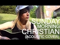 watch he video of SUNDAY MORNING CHRISTIAN  (KASHKA Acoustic cover)