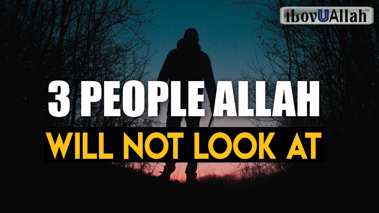 3 PEOPLE ALLAH WILL NOT LOOK AT