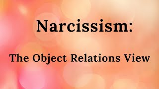 Narcissism: The Object Relations View (part 14 of mini-video series)