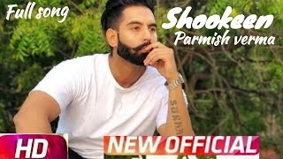 Shookeen (full song) Parmish Verma | New Punjabi Song 2018