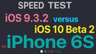 iphone 6s ios 9 3 2 vs ios 10 beta 2 public beta 1 build 14a5297c speed test