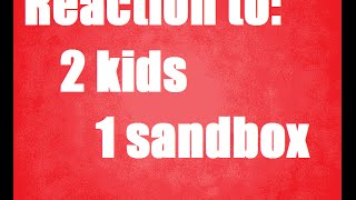 OMFG! 2 kids 1 sandbox reaction