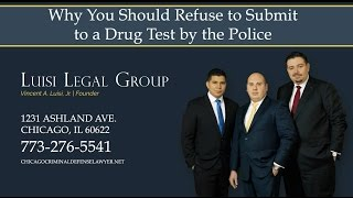 Luisi Legal Group Video - Why You Should Refuse To Submit To A Drug Test By The Police
