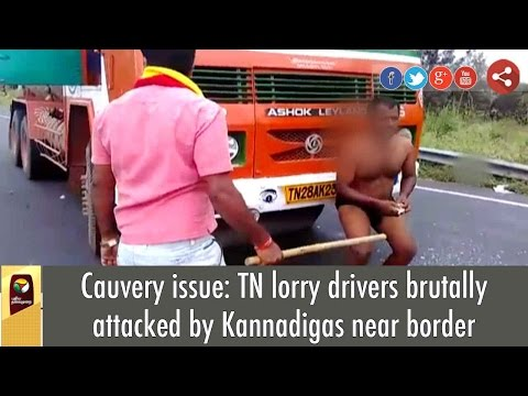 Cauvery issue: TN lorry drivers brutally attacked by Kannadigas near border