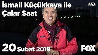 20 Şubat 2019 İsmail Küçükkaya ile Çalar Saat
