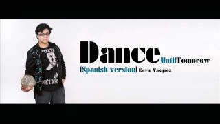 Kevin Vasquez - Dance Until Tomorrow [Jonas Brothers] (Spanish Version) Remix