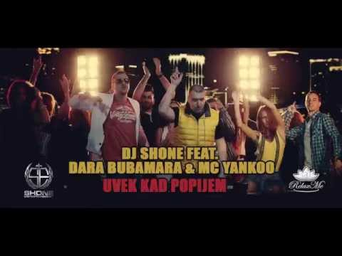 DJ SHONE FEAT. DARA BUBAMARA & MC YANKOO - UVEK KAD POPIJEM (OFFICIAL VIDEO)