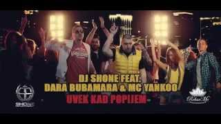 Repeat youtube video DJ SHONE FEAT. DARA BUBAMARA & MC YANKOO - UVEK KAD POPIJEM (OFFICIAL VIDEO)