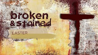 Broken and Stained | Easter