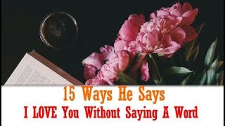 15 Ways He Says I LOVE You Without Saying A Word.