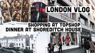 Shopping at Topshop +  dinner at Shoreditch House (London Vlog 2017 )  | Chloe James