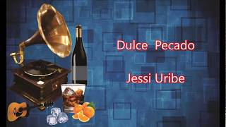 LETRA - Dulce Pecado - Jessi Uribe