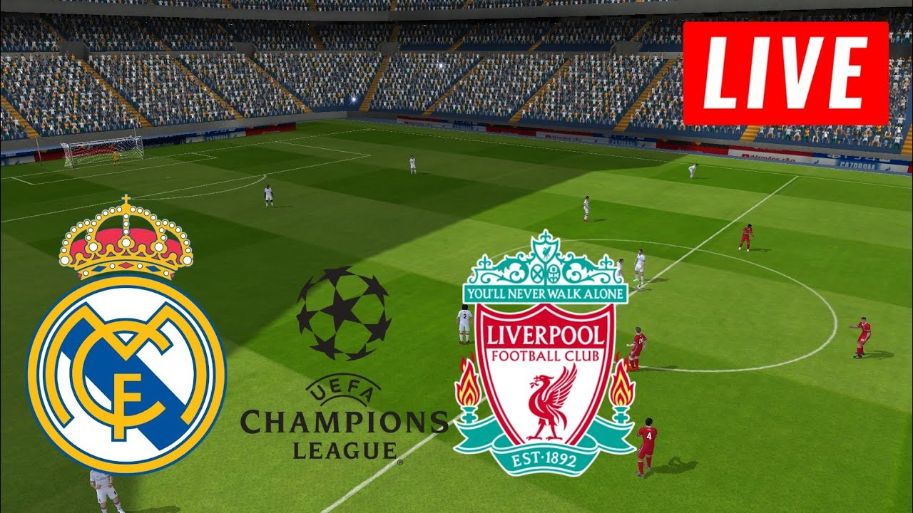 Real Madrid vs Liverpool LIVE STREAMING Champions League Football Match  Watch Along Stream Gameplay - YouTube