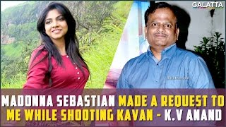 Madonna Sebastian made a request to me while shooting Kavan - K.V Anand
