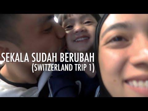 Sekala Sudah Berubah Switzerland Trip 1