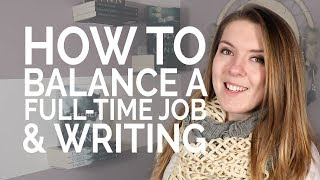 How To Balance a Full-Time Job & Writing