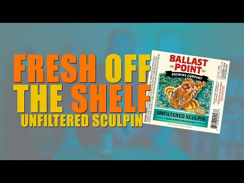 UNFILTERED SCULPIN - Ballast Point Brewing Company - Fresh Off The Shelf