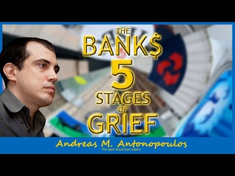 Banks & Their Five Stages of Grief [Bitcoin and the Banks] - Andreas M. Antonopoulos