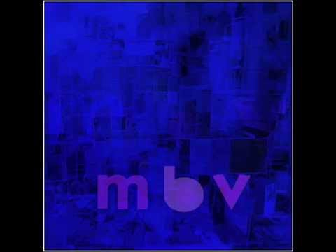 My Bloody Valentine - M B V (2013 Full Album)