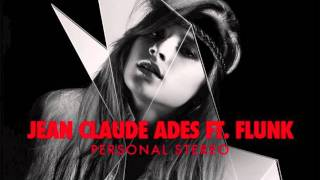 Jean Claude Ades ft. Flunk - Personal Stereo