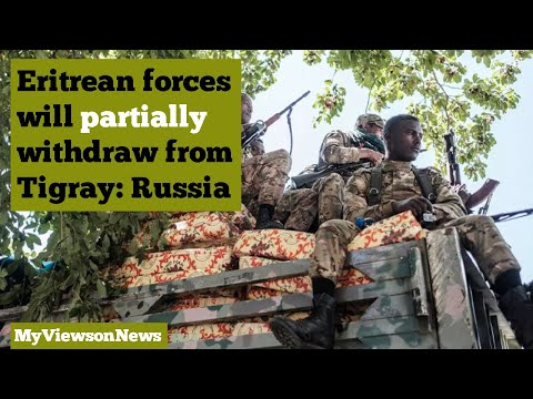 """Russia hints at """" limited"""" withdrawal of Eritrean forces from Tigray"""