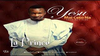 La Prince – Yesu Mai Ceto Na (NEW MUSIC 2016)