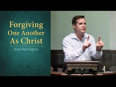 Forgiving One Another As Christ - Jesse Barrington