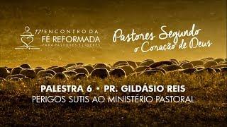Palestra 6 - Perigos sutis ao ministério pastoral   Pr Gildásio Reis