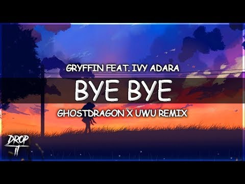 Gryffin ft. Ivy Adara - Bye Bye (GhostDragon x UwU Remix)