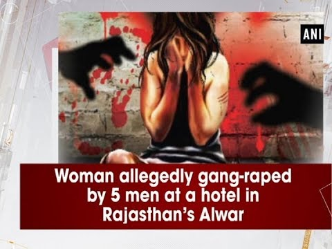 Woman allegedly gang-raped by 5 men at a hotel in Rajasthan's Alwar - Rajasthan News