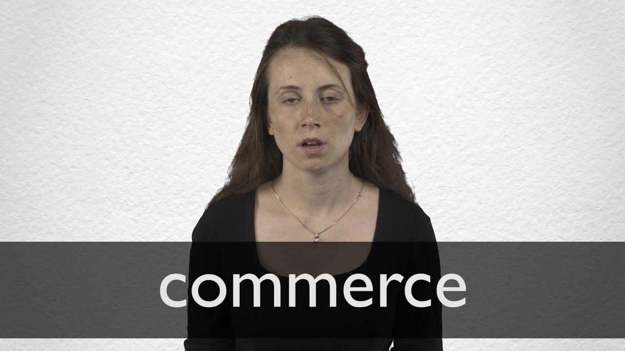 How to pronounce COMMERCE in British English