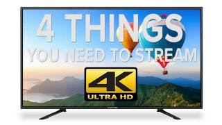 4 Things You Need to Stream 4K